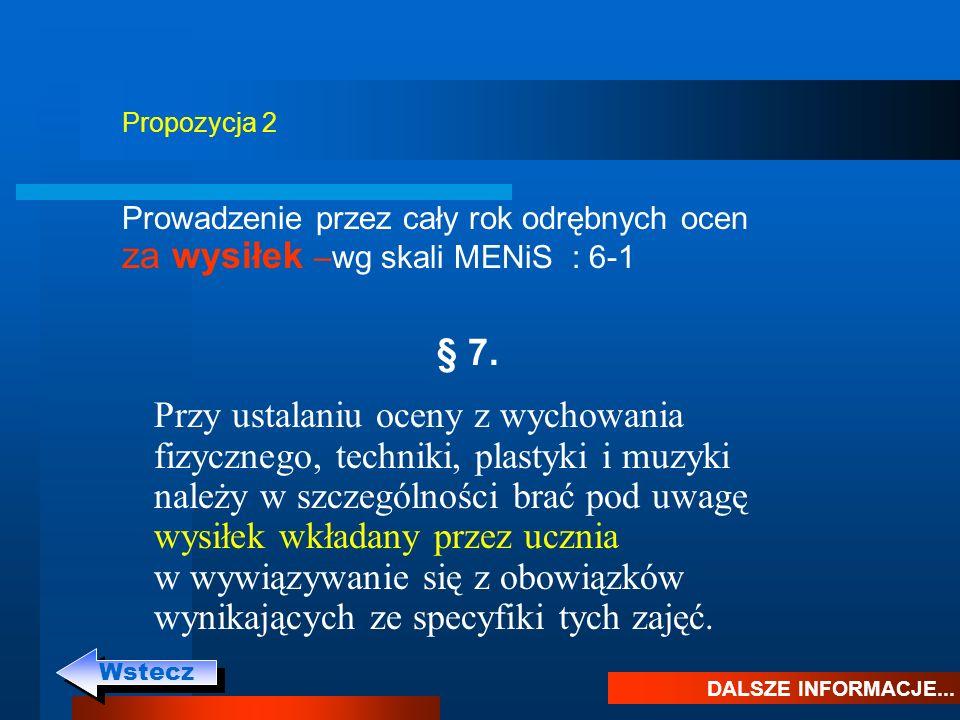 Propozycja 2 Prowadzenie przez cały rok odrębnych ocen za wysiłek –wg skali MENiS : 6-1. § 7.