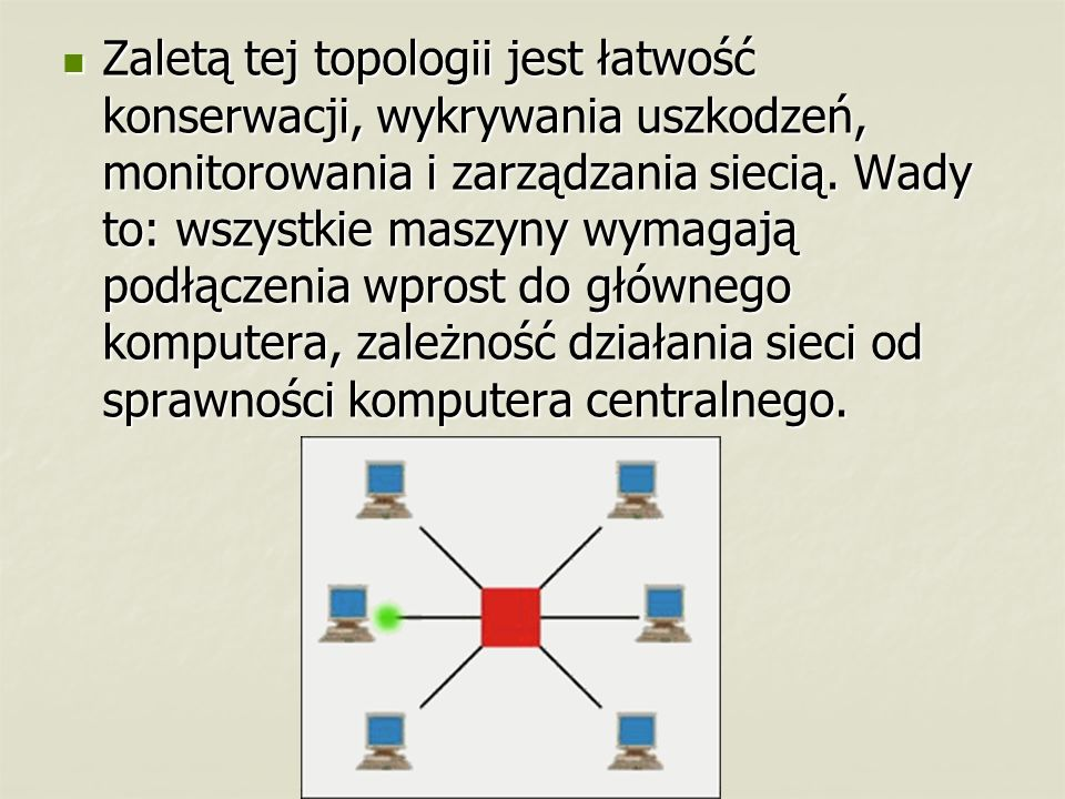 Zaletą tej topologii jest łatwość konserwacji, wykrywania uszkodzeń, monitorowania i zarządzania siecią.