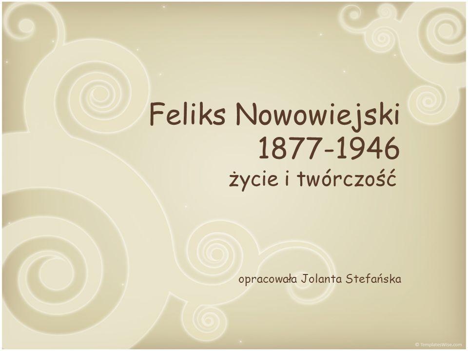 Feliks Nowowiejski 1877-1946 życie i twórczość