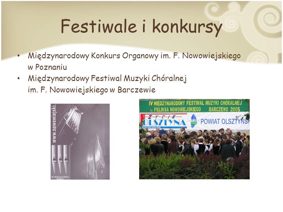 Festiwale i konkursy Międzynarodowy Konkurs Organowy im. F. Nowowiejskiego. w Poznaniu. Międzynarodowy Festiwal Muzyki Chóralnej.