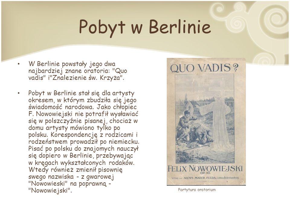 Pobyt w Berlinie W Berlinie powstały jego dwa najbardziej znane oratoria: Quo vadis i Znalezienie św. Krzyża .