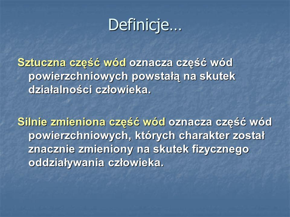Definicje… Sztuczna część wód oznacza część wód powierzchniowych powstałą na skutek działalności człowieka.