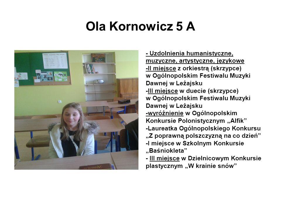 Ola Kornowicz 5 A - Uzdolnienia humanistyczne,