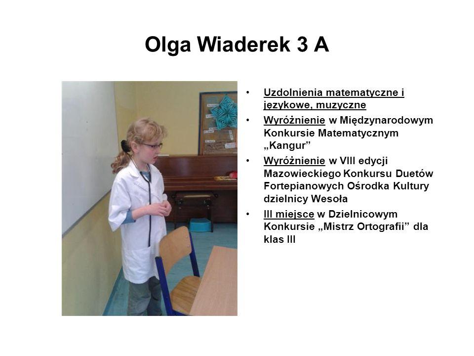 Olga Wiaderek 3 A Uzdolnienia matematyczne i językowe, muzyczne