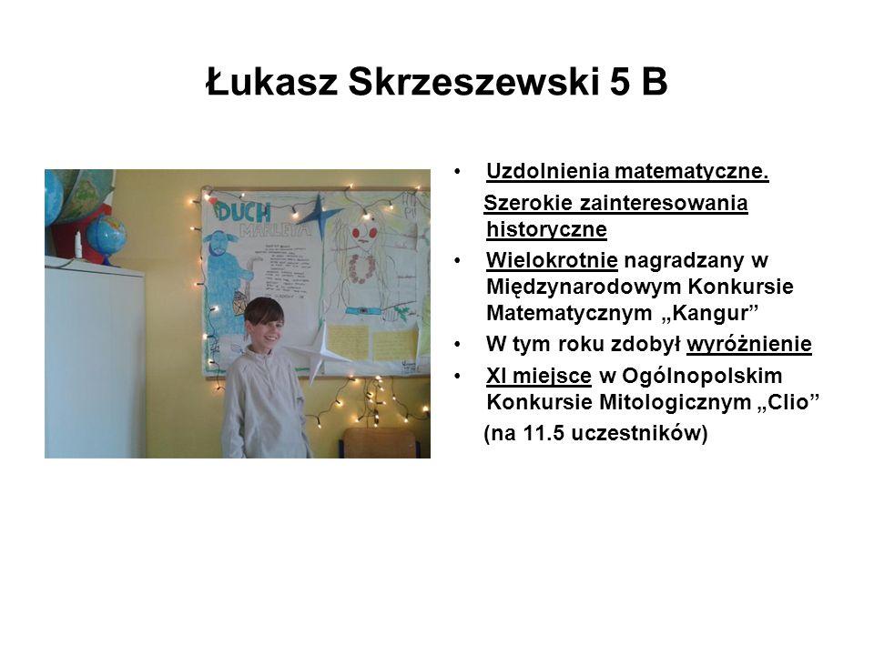 Łukasz Skrzeszewski 5 B Uzdolnienia matematyczne.