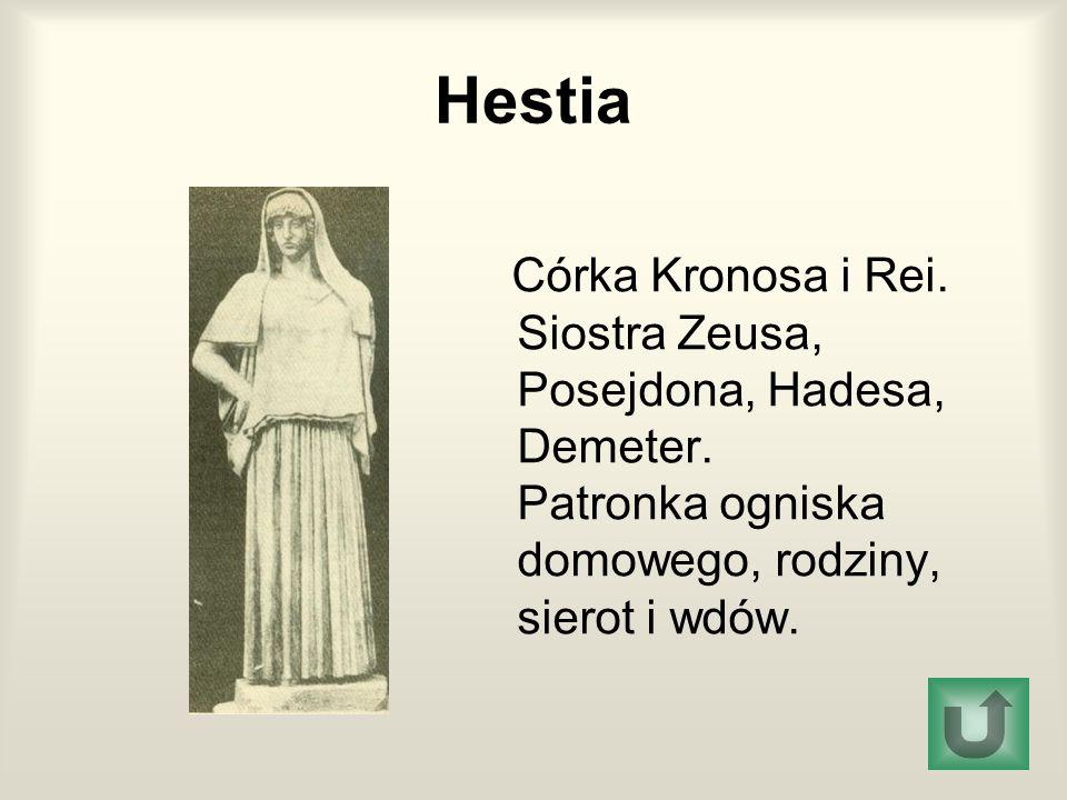Hestia Córka Kronosa i Rei. Siostra Zeusa, Posejdona, Hadesa, Demeter.