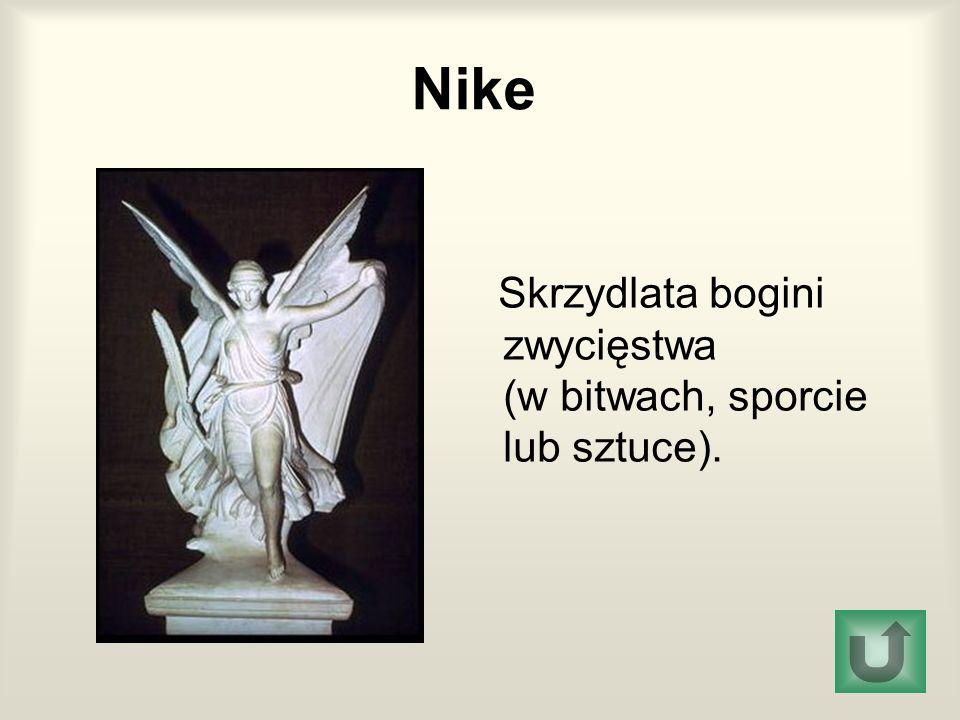 Nike Skrzydlata bogini zwycięstwa (w bitwach, sporcie lub sztuce).