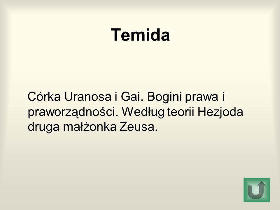 Temida Córka Uranosa i Gai. Bogini prawa i praworządności.