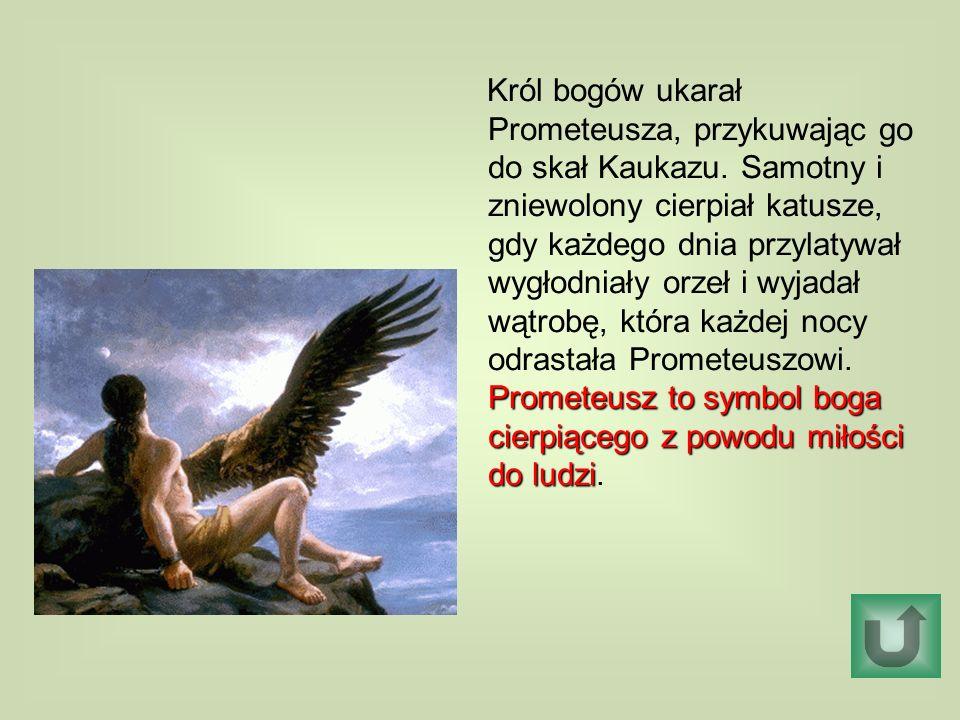 Król bogów ukarał Prometeusza, przykuwając go do skał Kaukazu