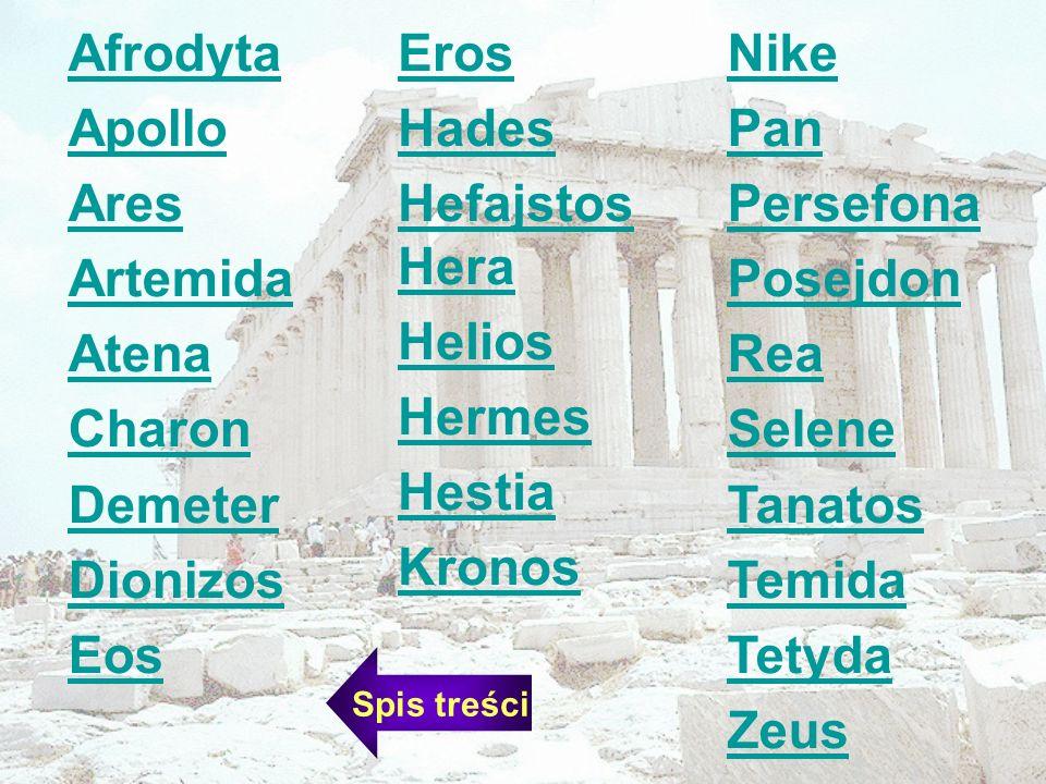 Afrodyta Apollo Ares Artemida Atena Charon Demeter Dionizos Eos Eros
