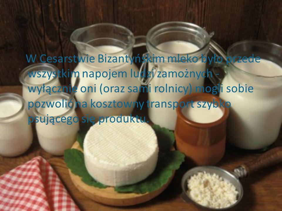 W Cesarstwie Bizantyńskim mleko było przede wszystkim napojem ludzi zamożnych - wyłącznie oni (oraz sami rolnicy) mogli sobie pozwolić na kosztowny transport szybko psującego się produktu.