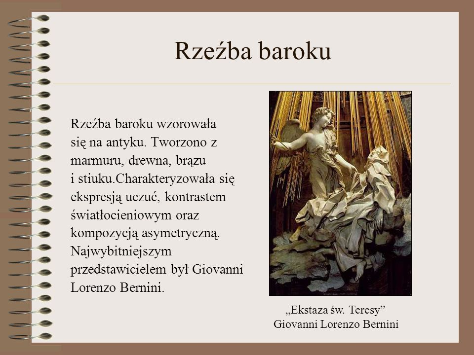 Rzeźba baroku Rzeźba baroku wzorowała się na antyku. Tworzono z