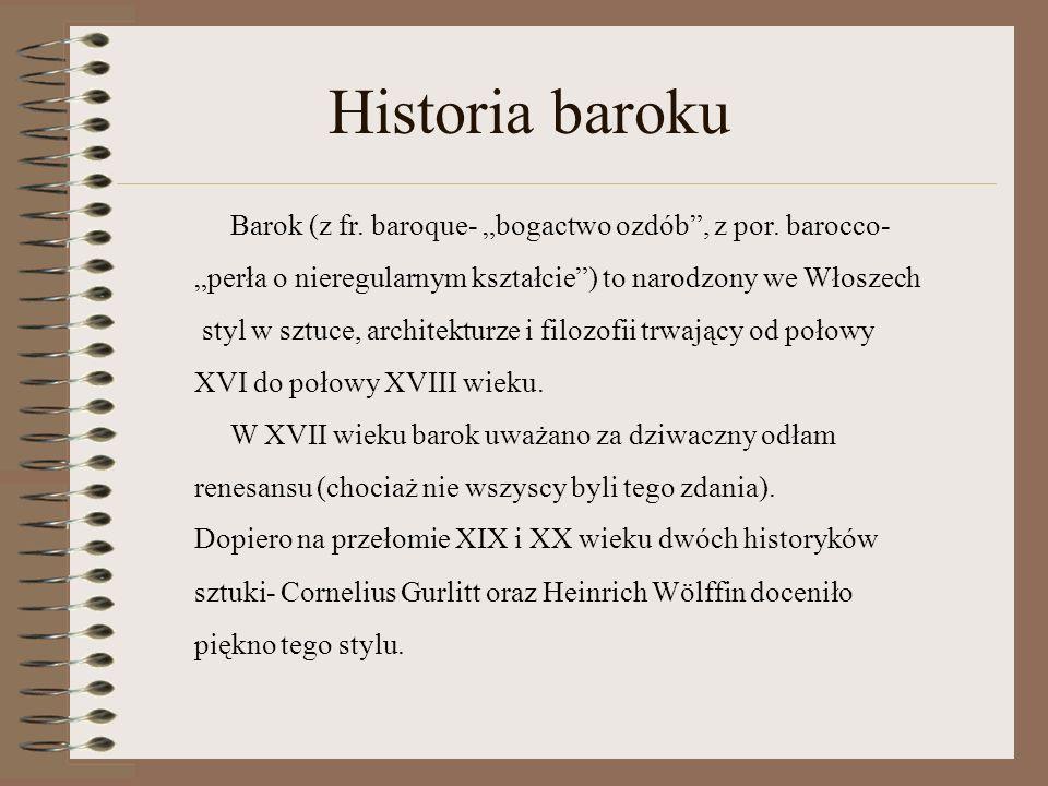 """Historia baroku Barok (z fr. baroque- """"bogactwo ozdób , z por. barocco- """"perła o nieregularnym kształcie ) to narodzony we Włoszech."""