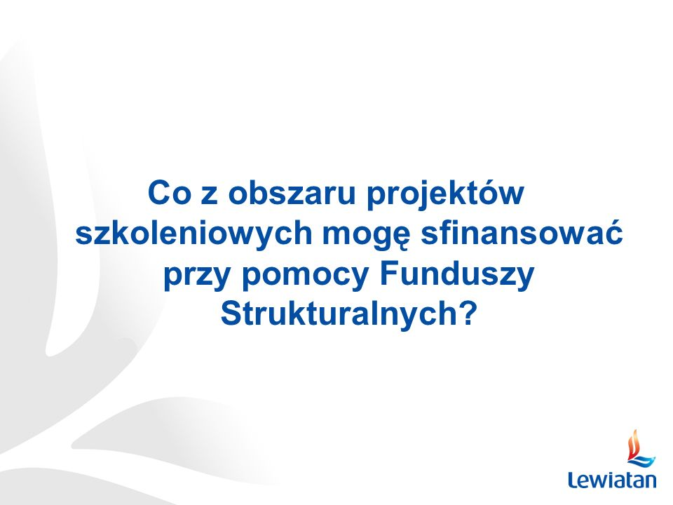 Co z obszaru projektów szkoleniowych mogę sfinansować przy pomocy Funduszy Strukturalnych