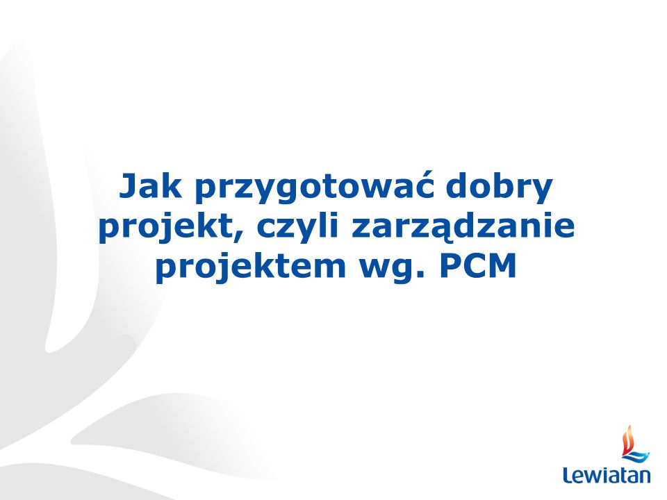 Jak przygotować dobry projekt, czyli zarządzanie projektem wg. PCM