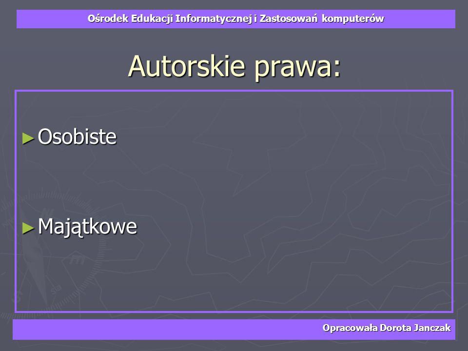 Autorskie prawa: Osobiste Majątkowe Opracowała Dorota Janczak