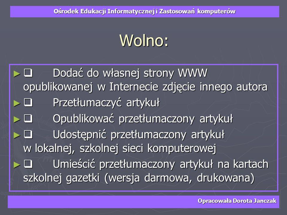 Wolno: q Dodać do własnej strony WWW opublikowanej w Internecie zdjęcie innego autora. q Przetłumaczyć artykuł.