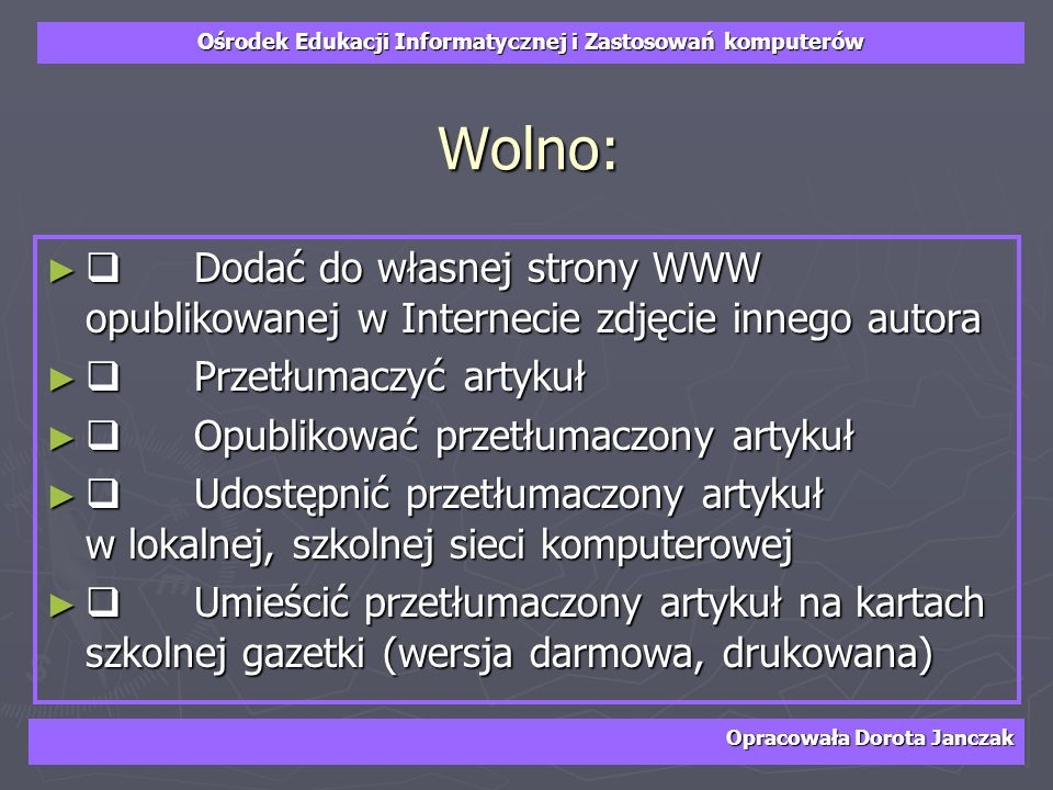 Wolno:q Dodać do własnej strony WWW opublikowanej w Internecie zdjęcie innego autora. q Przetłumaczyć artykuł.