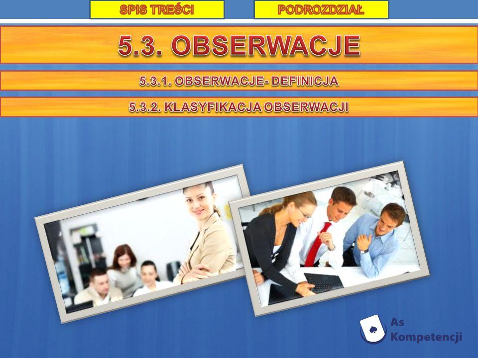 5.3.1. OBSERWACJE- DEFINICJA 5.3.2. KLASYFIKACJA OBSERWACJI