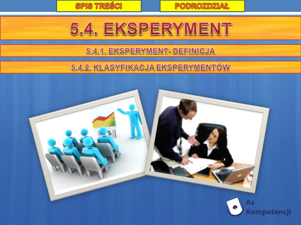 5.4.1. EKSPERYMENT- DEFINICJA 5.4.2. KLASYFIKACJA EKSPERYMENTÓW