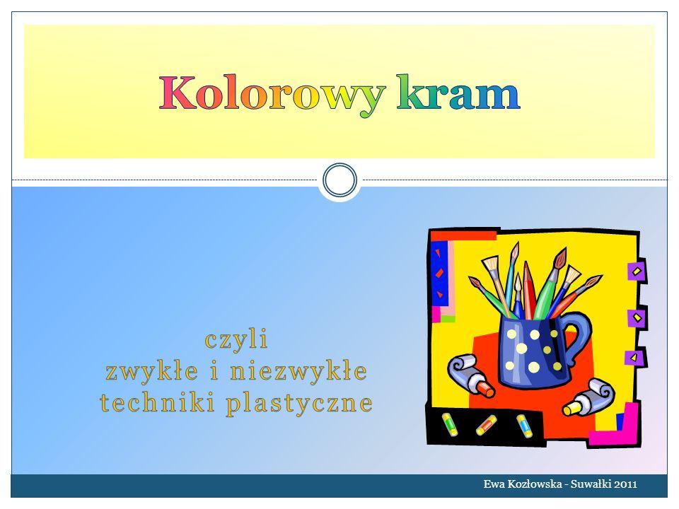 Kolorowy kram czyli zwykłe i niezwykłe techniki plastyczne