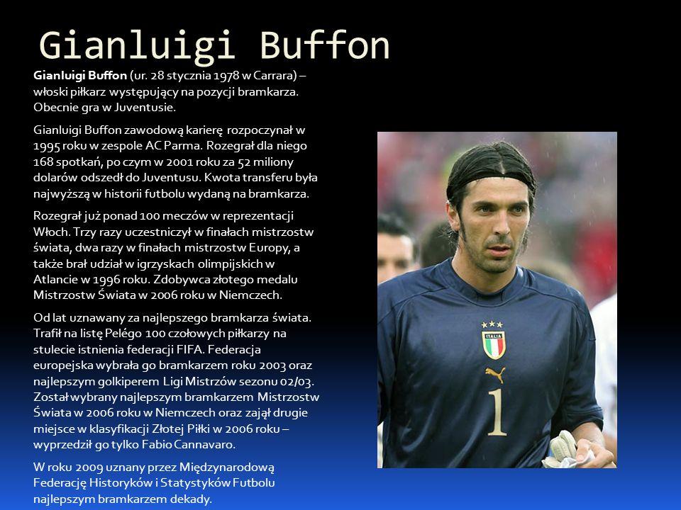 Gianluigi Buffon Gianluigi Buffon (ur. 28 stycznia 1978 w Carrara) – włoski piłkarz występujący na pozycji bramkarza. Obecnie gra w Juventusie.