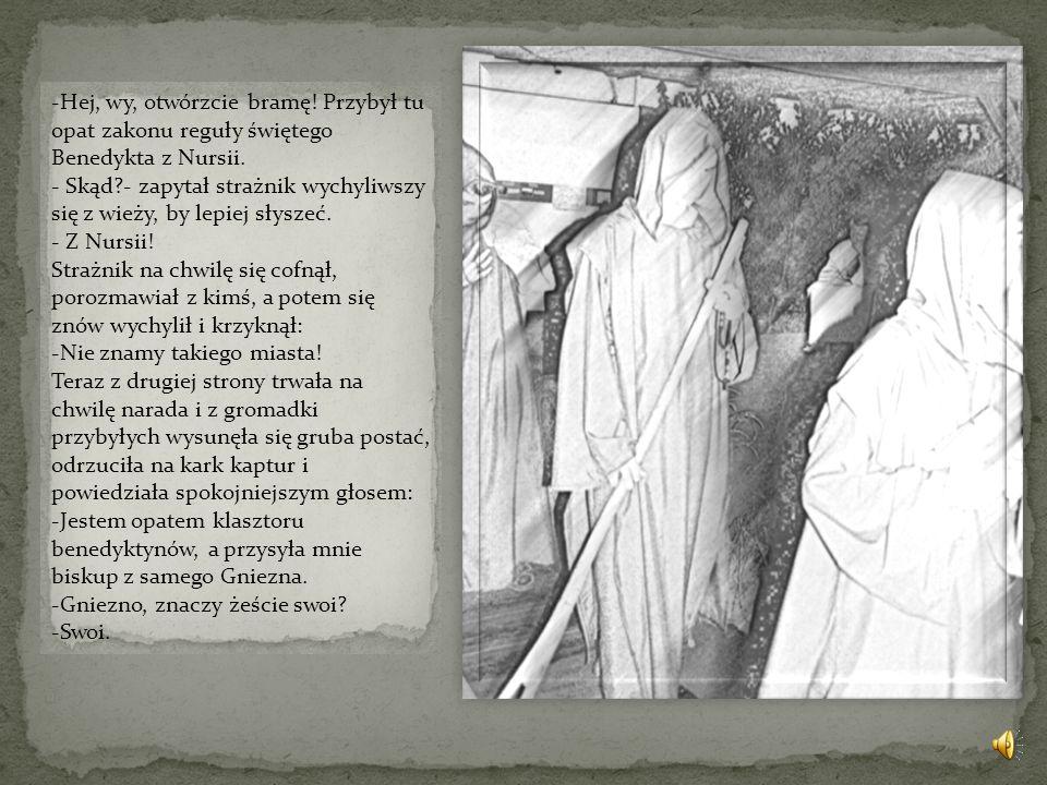 Hej, wy, otwórzcie bramę! Przybył tu opat zakonu reguły świętego Benedykta z Nursii.