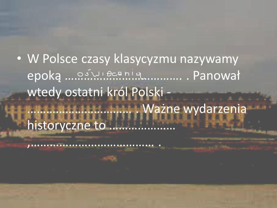 W Polsce czasy klasycyzmu nazywamy epoką ………………………………