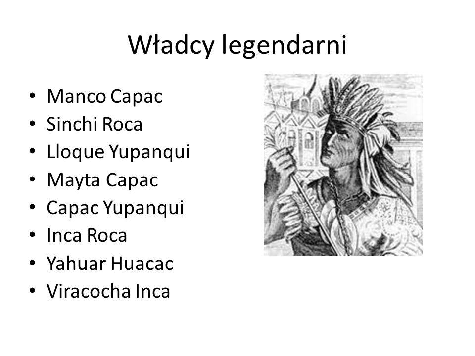 Władcy legendarni Manco Capac Sinchi Roca Lloque Yupanqui Mayta Capac