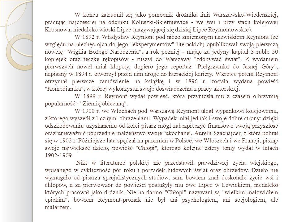 W końcu zatrudnił się jako pomocnik dróżnika linii Warszawsko-Wiedeńskiej, pracując najczęściej na odcinku Koluszki-Skierniewice - we wsi i przy stacji kolejowej Krosnowa, niedaleko wioski Lipce (nazywającej się dzisiaj Lipce Reymontowskie).