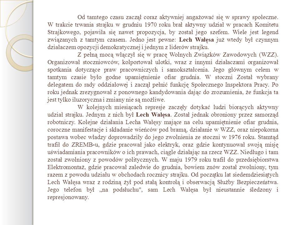 Od tamtego czasu zaczął coraz aktywniej angażować się w sprawy społeczne. W trakcie trwania strajku w grudniu 1970 roku brał aktywny udział w pracach Komitetu Strajkowego, pojawiła się nawet propozycja, by został jego szefem. Wiele jest legend związanych z tamtym czasem. Jedno jest pewne: Lech Wałęsa już wtedy był czynnym działaczem opozycji demokratycznej i jednym z liderów strajku.