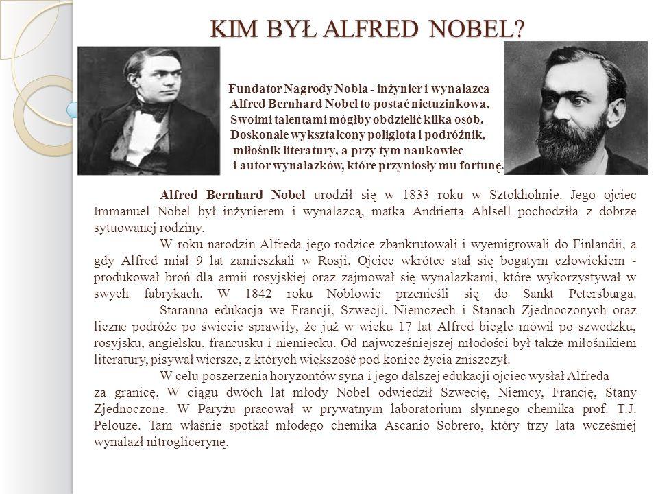 KIM BYŁ ALFRED NOBEL Fundator Nagrody Nobla - inżynier i wynalazca. Alfred Bernhard Nobel to postać nietuzinkowa.