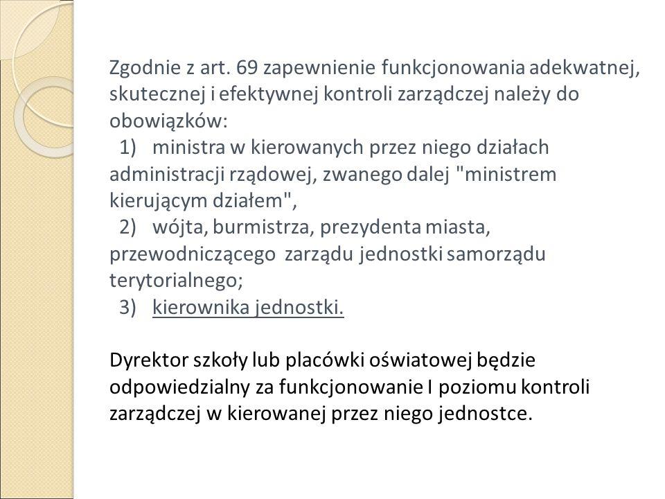 Zgodnie z art. 69 zapewnienie funkcjonowania adekwatnej, skutecznej i efektywnej kontroli zarządczej należy do obowiązków: