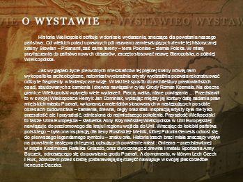 Historia Wielkopolski obfituje w doniosłe wydarzenia, znaczące dla powstania naszego państwa. Od wielkich połaci uprawnych pól nazwano zamieszkujących ziemie tej historycznej krainy Słowian – Polanami, zaś same tereny – terra Poloniae – ziemia Polska. W miarę przyłączania do państwa nowych obszarów, zaczęto stosować nazwę Staropolska, a później Wielkopolska.