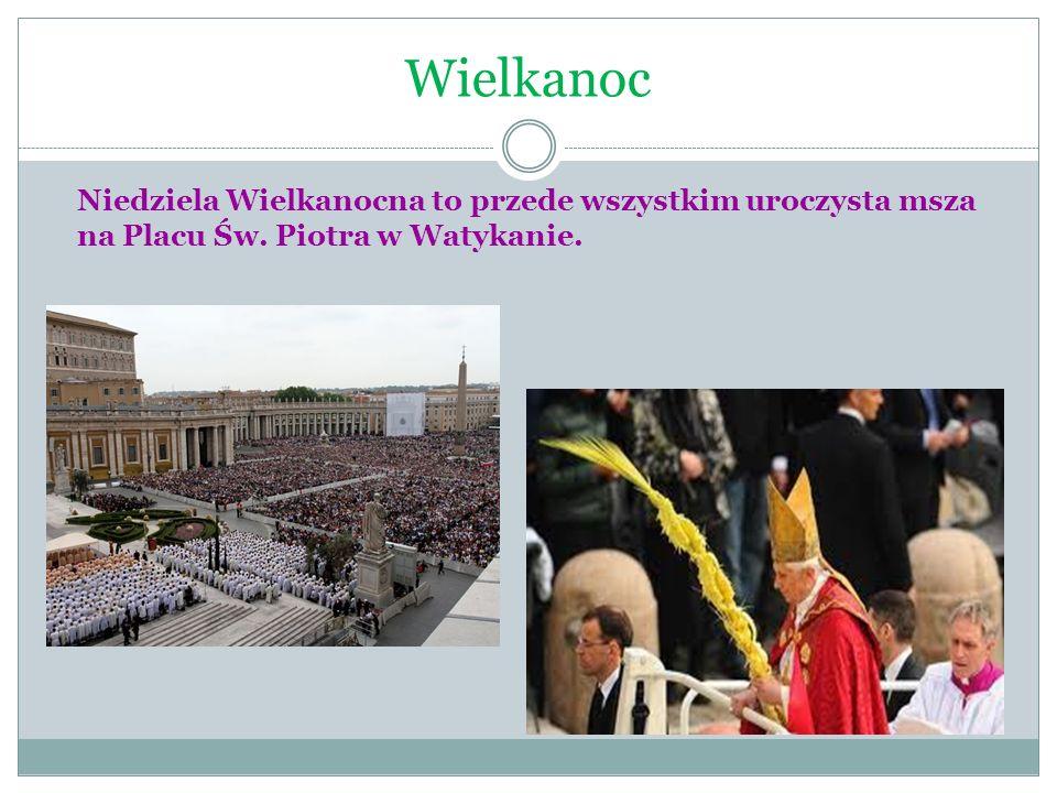 Wielkanoc Niedziela Wielkanocna to przede wszystkim uroczysta msza na Placu Św. Piotra w Watykanie.