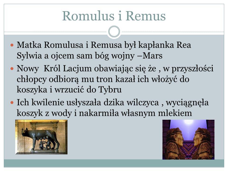 Romulus i RemusMatka Romulusa i Remusa był kapłanka Rea Sylwia a ojcem sam bóg wojny –Mars.