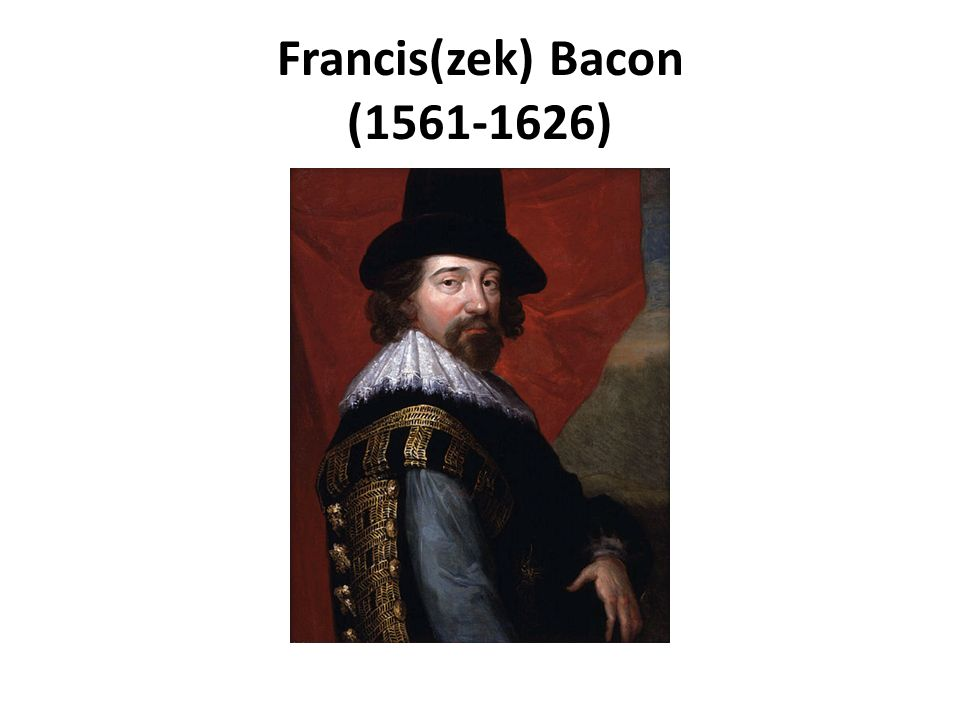 Francis(zek) Bacon (1561-1626)