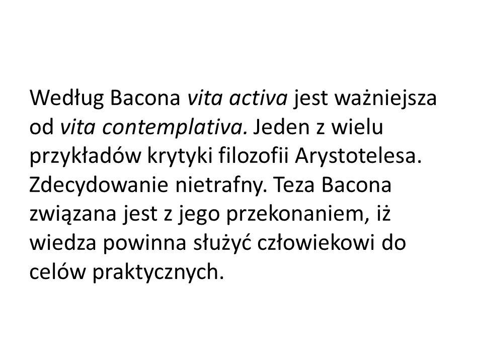 Według Bacona vita activa jest ważniejsza od vita contemplativa