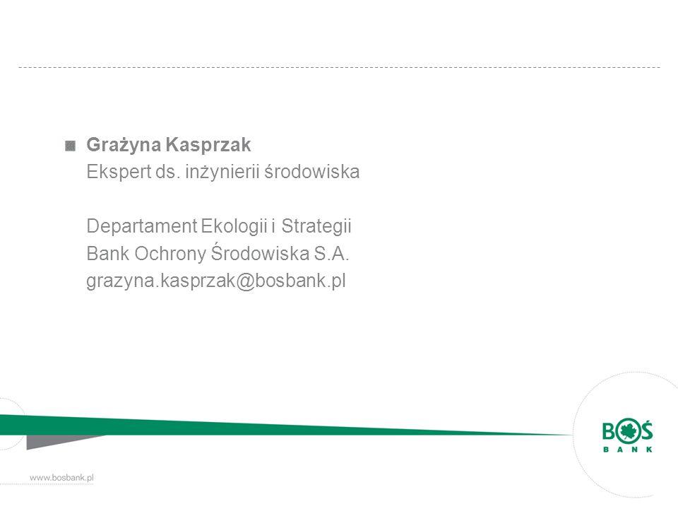 Grażyna Kasprzak Ekspert ds. inżynierii środowiska. Departament Ekologii i Strategii. Bank Ochrony Środowiska S.A.