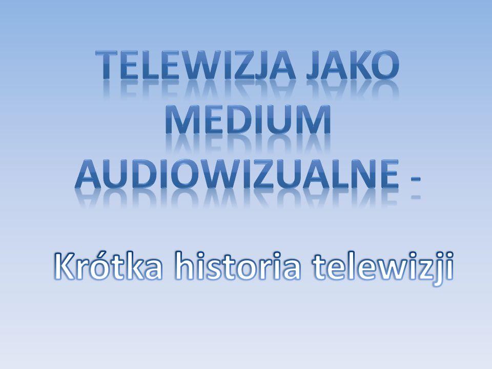Telewizja jako medium audiowizualne - Krótka historia telewizji