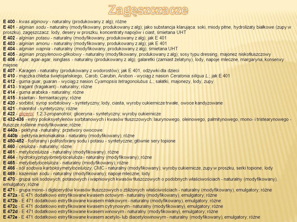 Zagęszczacze E 400 - kwas alginowy - naturalny (produkowany z alg); różne.