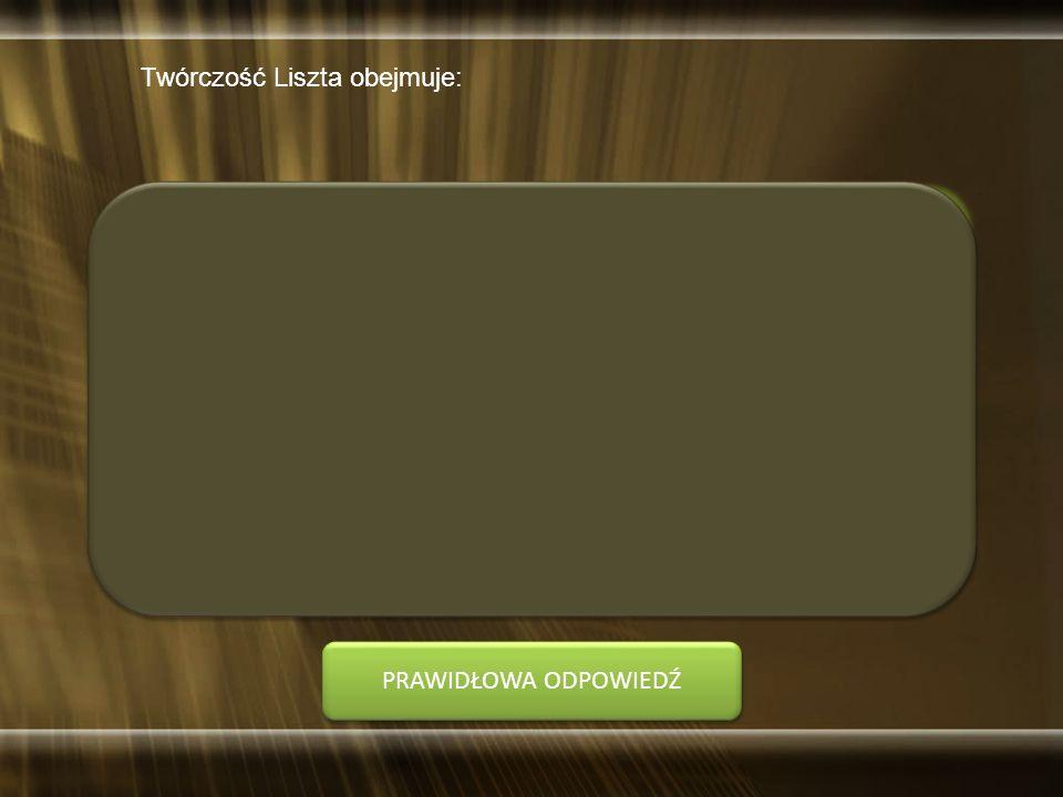 Koniec czasu! Twórczość Liszta obejmuje: A. około 100 utworów