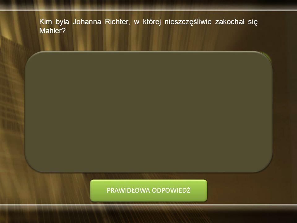 Kim była Johanna Richter, w której nieszczęśliwie zakochał się Mahler