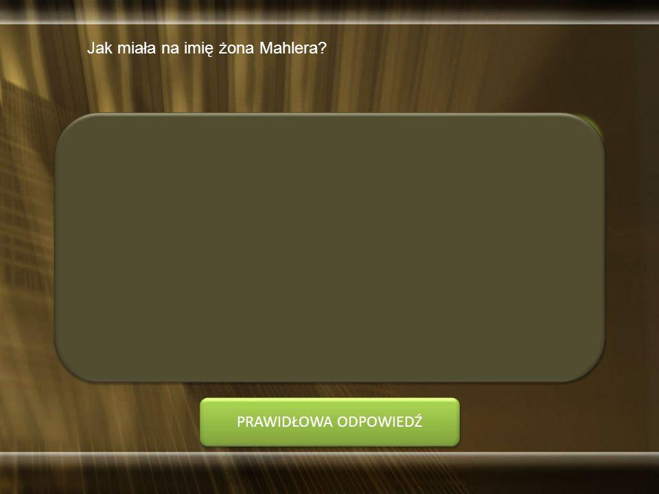 Koniec czasu! Jak miała na imię żona Mahlera A. Maria B. Alma C. Anna