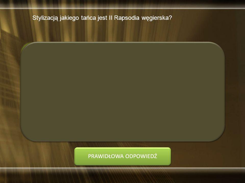Koniec czasu! Stylizacją jakiego tańca jest II Rapsodia węgierska