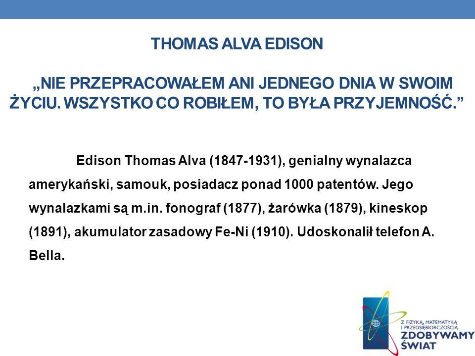 """Thomas Alva Edison """"Nie przepracowałem ani jednego dnia w swoim życiu"""