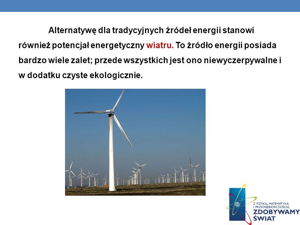Alternatywę dla tradycyjnych źródeł energii stanowi również potencjał energetyczny wiatru.