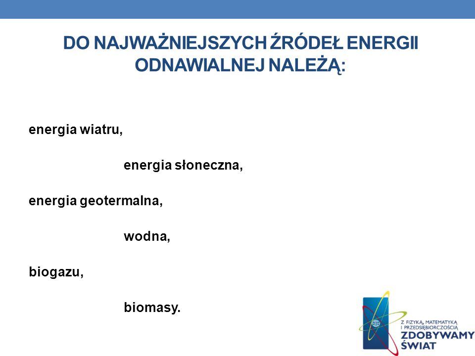 Do najważniejszych źródeł energii odnawialnej należą: