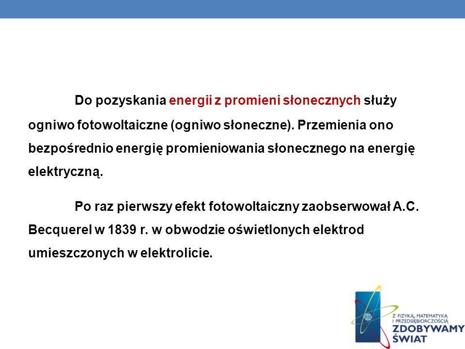 Do pozyskania energii z promieni słonecznych służy ogniwo fotowoltaiczne (ogniwo słoneczne). Przemienia ono bezpośrednio energię promieniowania słonecznego na energię elektryczną.