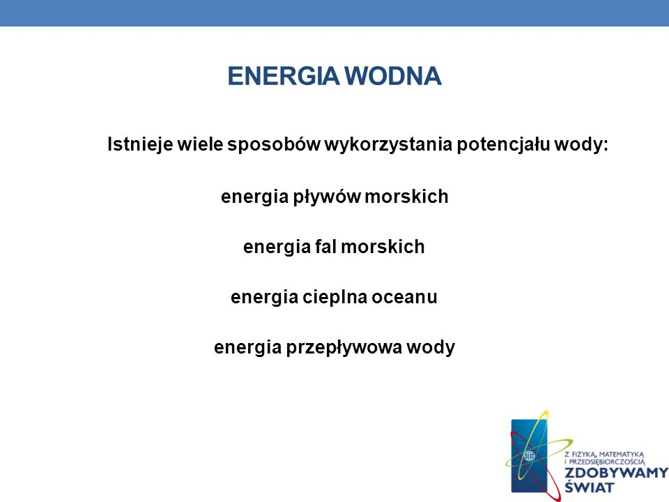 Energia wodna Istnieje wiele sposobów wykorzystania potencjału wody: